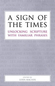 A Sign of the Times - Unlocking Scripture with Familiar Phrases ebook by Lynn Machin