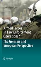 Armed Forces in Law Enforcement Operations? - The German and European Perspective ebook by Kim Eduard Lioe