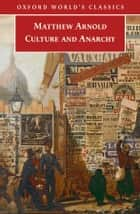 Culture and Anarchy ebook by Matthew Arnold,Jane Garnett