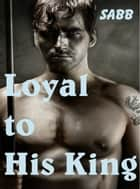 Loyal to His King ebook by Sabb