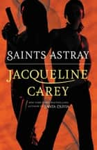 Saints Astray ebook by Jacqueline Carey