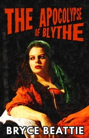 The Apocalypse of Blythe ebook by Bryce Beattie