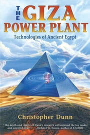 The Giza Power Plant - Technologies of Ancient Egypt ebook by Christopher Dunn