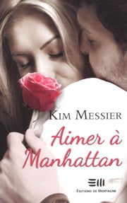 Aimer à Manhattan - La suite tant attendue de Baiser à Manhattan ! eBook by Kim Messier
