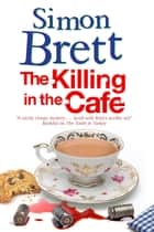 Killing in the Café, The - A Fethering Mystery ebook by Simon Brett