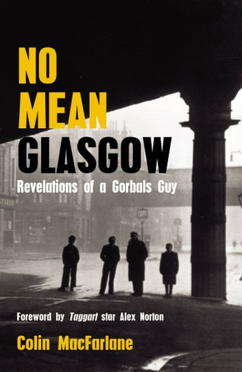 No Mean Glasgow - Revelations of a Gorbals Guy eBook by Colin MacFarlane