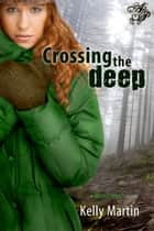 Crossing the Deep ebook by Kelly Martin