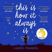 This Is How It Always Is - The Reese Witherspoon Hello Sunshine Book Club Pick audiobook by Laurie Frankel