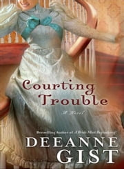 Courting Trouble ebook by Deeanne Gist