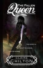 The Fallen Queen ebook by Claire Chilton
