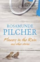 Flowers in the Rain ebook by Rosamunde Pilcher