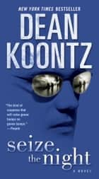 Seize the Night ebook by Dean Koontz