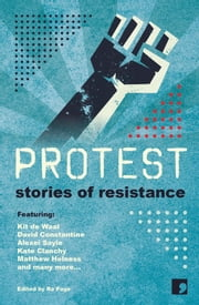Protest - Stories of Resistance ebook by Ra Page,Kit de Waal,David Constantine,Alexei Sayle,Kate Clanchy,Matthew Holness,Sara Maitland,Holly Pester,Frank Cottrell-Boyce,Laura Hird,Sandra Alland,Stuart Evers,Jacob Ross,Andy Hedgecock,Michelle Green,Maggie Gee,Francesca Rhydderch,Joanna Quinn,Martyn Bedford,Juliet Jacques,Courttia Newland