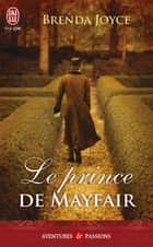 Le prince de Mayfair ebook by Brenda Joyce, Isabelle Leymarie