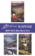 Love Inspired Suspense May 2015 - Box Set 2 of 2 - Explosive Alliance\Witness Undercover\Into Thin Air ebook by Susan Sleeman, Debra Cowan, Mary Ellen Porter