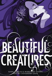 Beautiful Creatures: The Manga ebook by Kami Garcia,Margaret Stohl,Cassandra Jean
