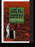 The Local Origins of Modern Society - Gloucestershire 1500-1800 ebook by David Rollison