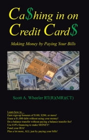 Cashing In on Credit Cards - Scott A. Wheeler, RT(R)(MR)(CT) ebook by Scott A. Wheeler RT (R) (MR) (CT)