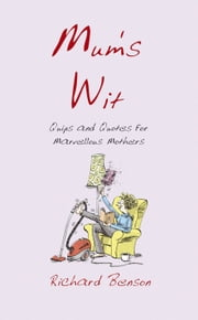 Mum's Wit: Quips and Quotes for Marvellous Mothers ebook by Richard Benson