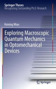 Exploring Macroscopic Quantum Mechanics in Optomechanical Devices ebook by Haixing Miao