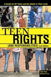 Teen Rights (and Responsibilities) - A Guide for All Teens and the Adults in Their Lives ebook by Traci Truly