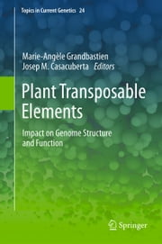Plant Transposable Elements - Impact on Genome Structure and Function ebook by Marie-Angèle Grandbastien, Josep Casacuberta