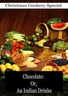 Chocolate: Or, An Indian Drinke ebook by Antonio Colmenero de Ledesma