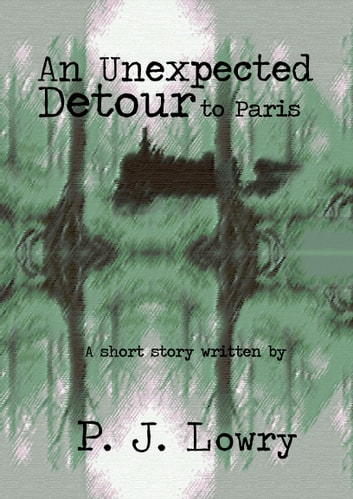 An Unexpected Detour to Paris ebook by P.J. Lowry