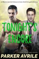 Tonight's Encore - Tonight's Encore, #1 ebook by Parker Avrile