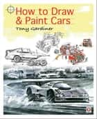 How to Draw & Paint Cars ebook by Tony Gardiner