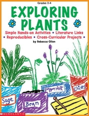 Exploring Plants: Simple Hands-on Activities  Literature Links  Reproducibles  Cross-Curricular Projects ebook by Olien, Rebecca