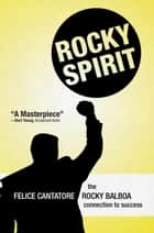 Rocky Spirit - The Rocky Balboa Connection to Success ebook by