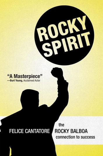 Rocky Spirit - The Rocky Balboa Connection to Success ebook by Felice Cantatore