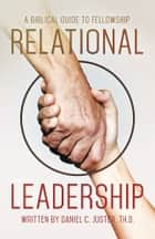 Relational Leadership ebook by Daniel C. Juster, Th.D.