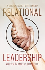 Relational Leadership - A Biblical Guide to Fellowship ebook by Daniel C. Juster, Th.D.