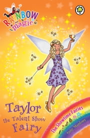 Rainbow Magic: Taylor the Talent Show Fairy - The Showtime Fairies Book 7 ebook by Daisy Meadows