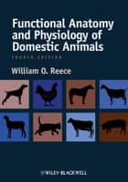 Functional Anatomy and Physiology of Domestic Animals ebook by William O. Reece