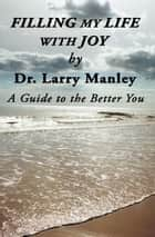 Filling My Life with Joy ebook by Dr. Larry Manley