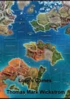 Love's Games ebook by Thomas Mark Wickstrom