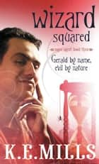 Wizard Squared ebook by K.E. Mills