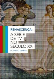Renascença - A série de TV no século XXI ebook by Rodrigo Seabra