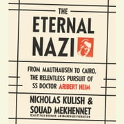 The Eternal Nazi - From Mauthausen to Cairo, the Relentless Pursuit of SS Doctor Aribert Heim audiobook by Nicholas Kulish, Souad Mekhennet
