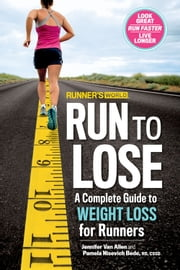 Runner's World Run to Lose - A Complete Guide to Weight Loss for Runners ebook by Jennifer Van Allen, Pamela Nisevich Bede