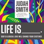 Life Is _____. - God's Illogical Love Will Change Your Existence Audiolibro by Judah Smith