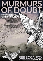 Murmurs of Doubt - Twelve Skeptical Graphic Novellas ebook by Rebecca Fox, Robin Ince