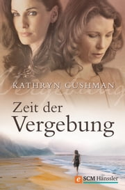 Zeit der Vergebung ebook by Kathryn Cushman