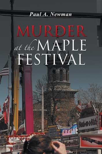 Murder at the Maple Festival ebook by Paul A. Newman