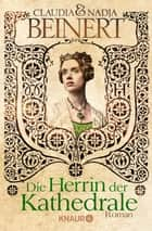 Die Herrin der Kathedrale - Roman ebook by Claudia Beinert, Nadja Beinert