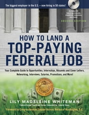 How to Land a Top-Paying Federal Job - Your Complete Guide to Opportunities, Internships, Resumes and Cover Letters, Networking, Interviews, Salaries, Promotions, and More! ebook by Lily Madeleine Whiteman,Eleanor Holmes Norton