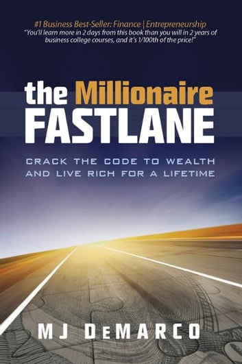 The Millionaire Fastlane: Crack the Code to Wealth and Live Rich for a Lifetime ebook by MJ DeMarco